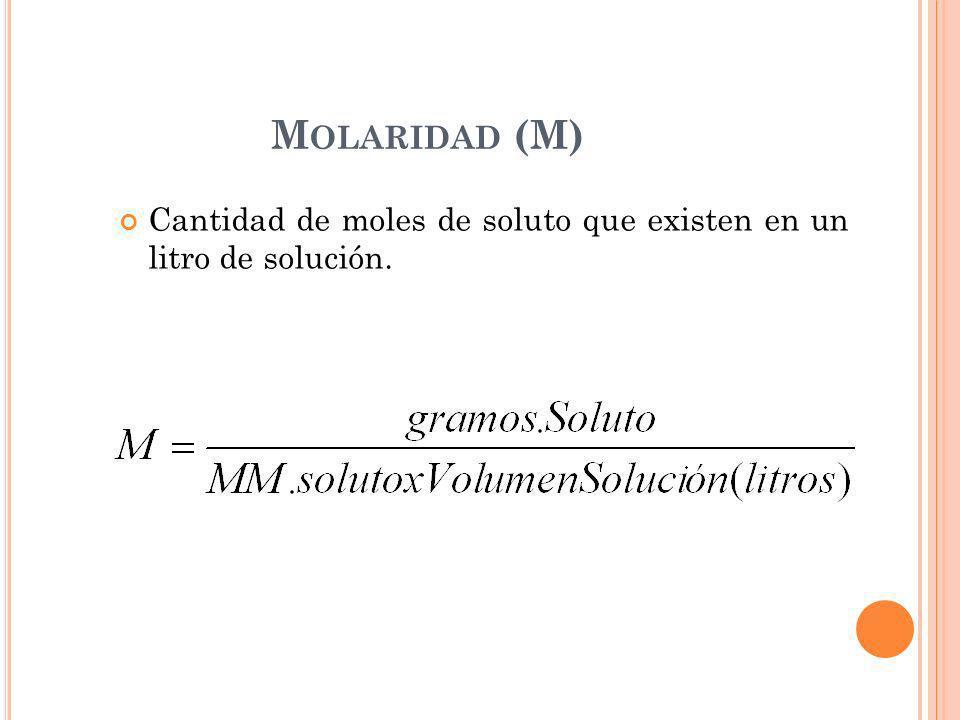 M OLARIDAD (M) Cantidad de moles de soluto que existen en un litro de solución.