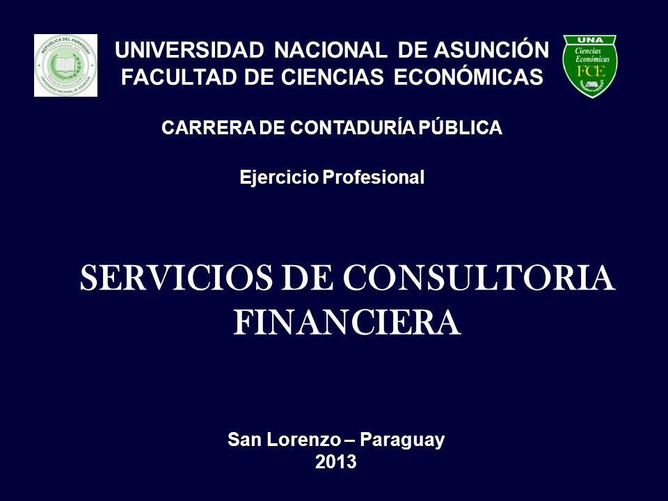 SERVICIOS DE CONSULTORIA FINANCIERA UNIVERSIDAD NACIONAL DE ASUNCIÓN FACULTAD DE CIENCIAS ECONÓMICAS CARRERA DE CONTADURÍA PÚBLICA Ejercicio Profesion