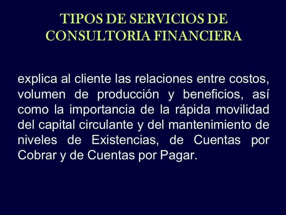 TIPOS DE SERVICIOS DE CONSULTORIA FINANCIERA explica al cliente las relaciones entre costos, volumen de producción y beneficios, así como la importanc