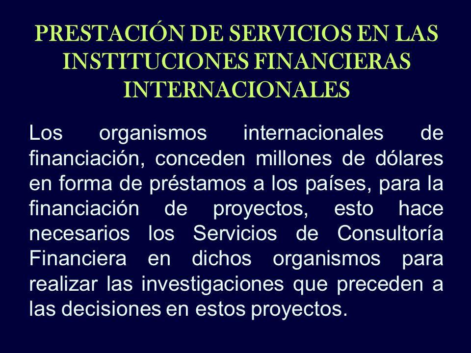 PRESTACIÓN DE SERVICIOS EN LAS INSTITUCIONES FINANCIERAS INTERNACIONALES Los organismos internacionales de financiación, conceden millones de dólares