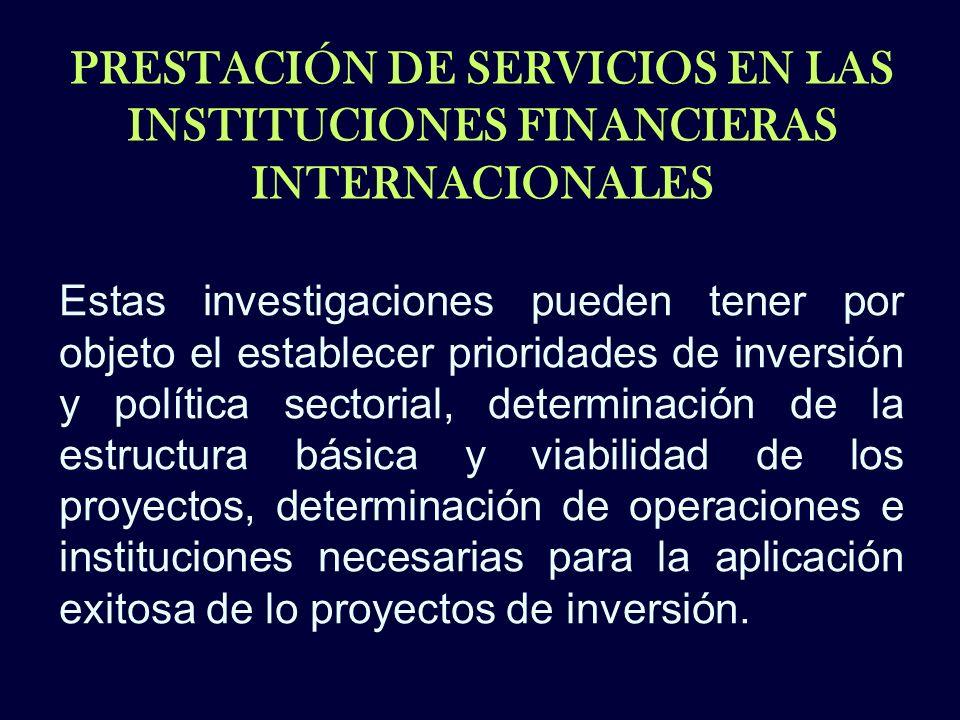 PRESTACIÓN DE SERVICIOS EN LAS INSTITUCIONES FINANCIERAS INTERNACIONALES Estas investigaciones pueden tener por objeto el establecer prioridades de in