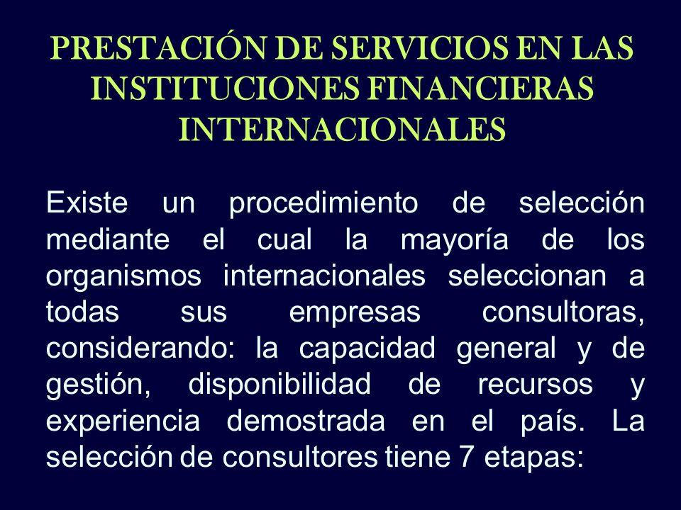PRESTACIÓN DE SERVICIOS EN LAS INSTITUCIONES FINANCIERAS INTERNACIONALES Existe un procedimiento de selección mediante el cual la mayoría de los organ