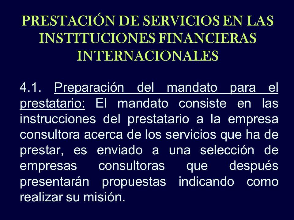 PRESTACIÓN DE SERVICIOS EN LAS INSTITUCIONES FINANCIERAS INTERNACIONALES 4.1. Preparación del mandato para el prestatario: El mandato consiste en las