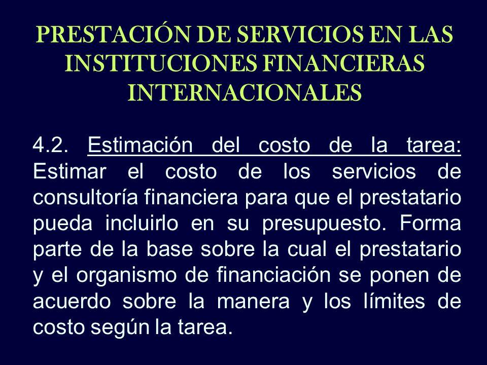 PRESTACIÓN DE SERVICIOS EN LAS INSTITUCIONES FINANCIERAS INTERNACIONALES 4.2. Estimación del costo de la tarea: Estimar el costo de los servicios de c