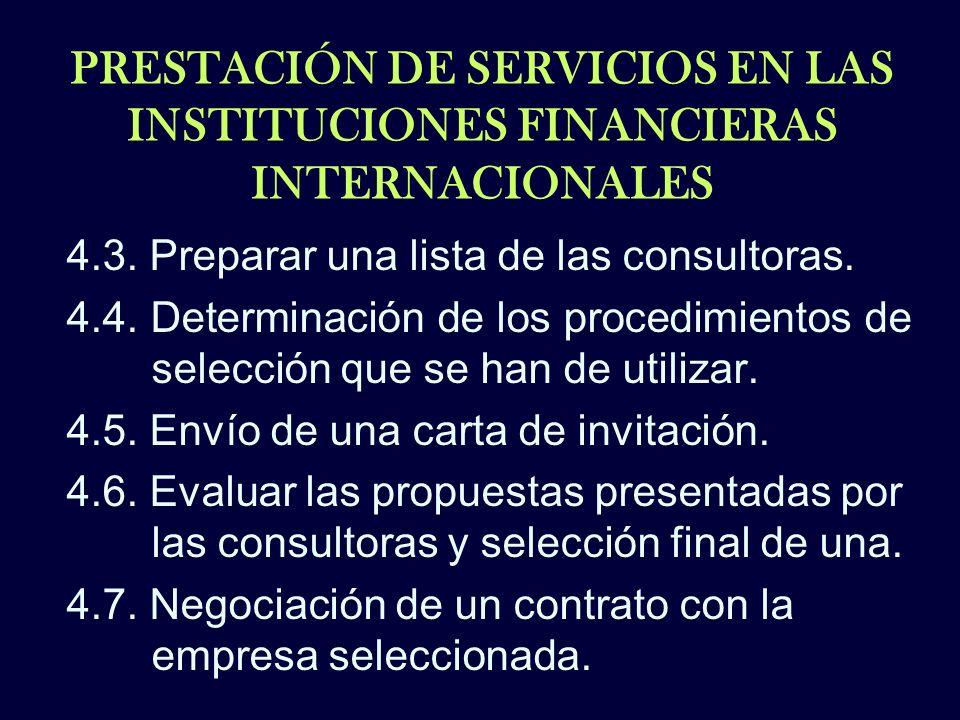PRESTACIÓN DE SERVICIOS EN LAS INSTITUCIONES FINANCIERAS INTERNACIONALES 4.3. Preparar una lista de las consultoras. 4.4. Determinación de los procedi