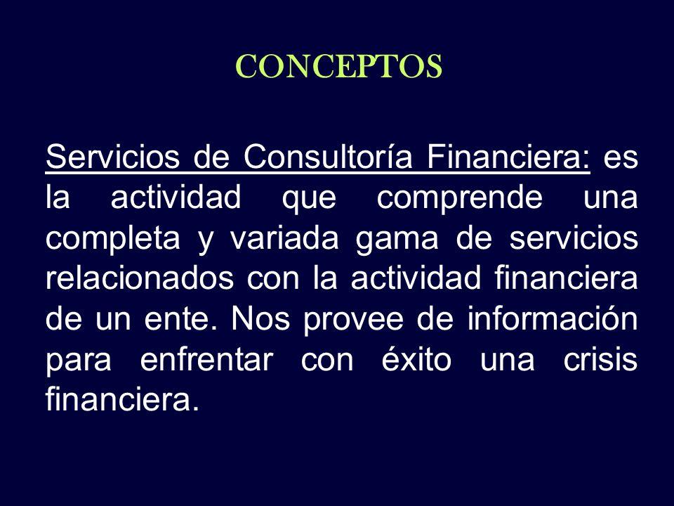 CONCEPTOS Servicios de Consultoría Financiera: es la actividad que comprende una completa y variada gama de servicios relacionados con la actividad fi