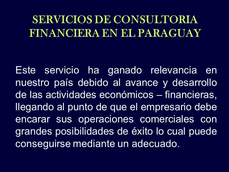 SERVICIOS DE CONSULTORIA FINANCIERA EN EL PARAGUAY Este servicio ha ganado relevancia en nuestro país debido al avance y desarrollo de las actividades