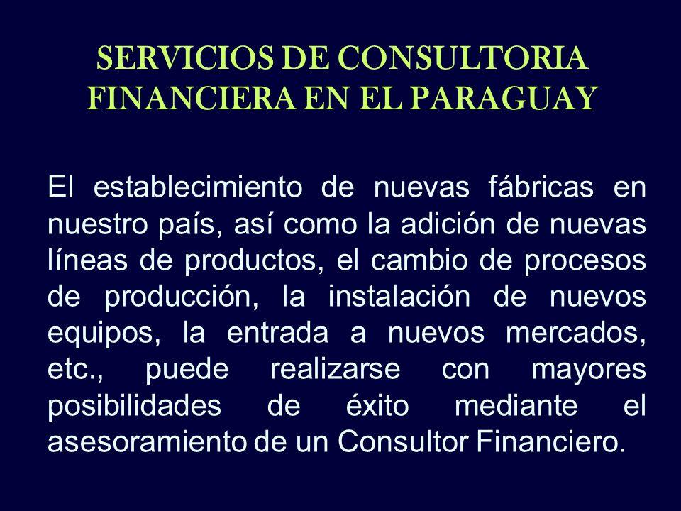 SERVICIOS DE CONSULTORIA FINANCIERA EN EL PARAGUAY El establecimiento de nuevas fábricas en nuestro país, así como la adición de nuevas líneas de prod