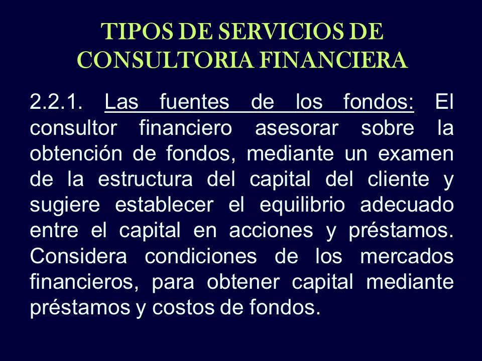 TIPOS DE SERVICIOS DE CONSULTORIA FINANCIERA 2.2.1. Las fuentes de los fondos: El consultor financiero asesorar sobre la obtención de fondos, mediante
