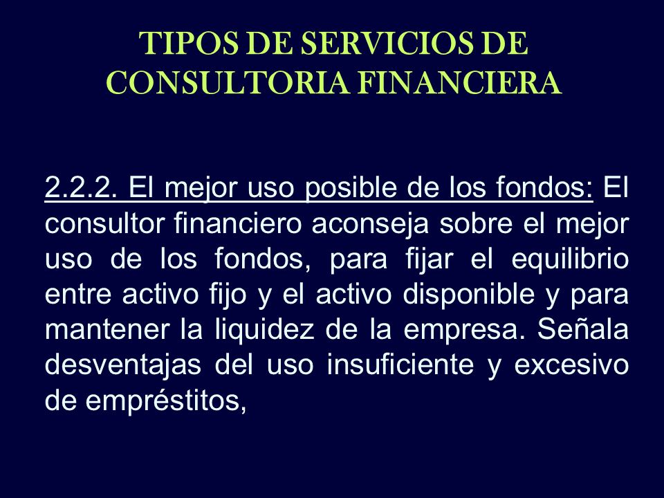 TIPOS DE SERVICIOS DE CONSULTORIA FINANCIERA 2.2.2. El mejor uso posible de los fondos: El consultor financiero aconseja sobre el mejor uso de los fon
