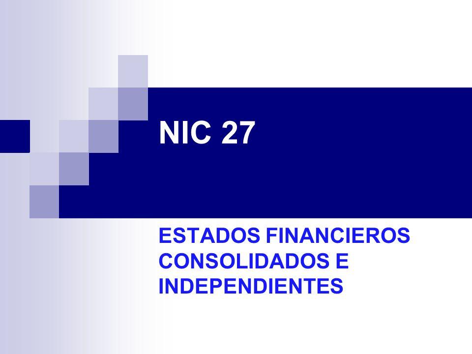 INTRODUCCION La Norma Internacional de Contabilidad nº 27 Estados Financieros Consolidados y Separados (NICº 27) sustituye a la NIC 27 (revisada en 2000) Estados Financieros Consolidados y Contabilización de las Inversiones en Subsidiarias, y se aplicará en los periodos anuales que comiencen a partir del 1 de enero de 2005.