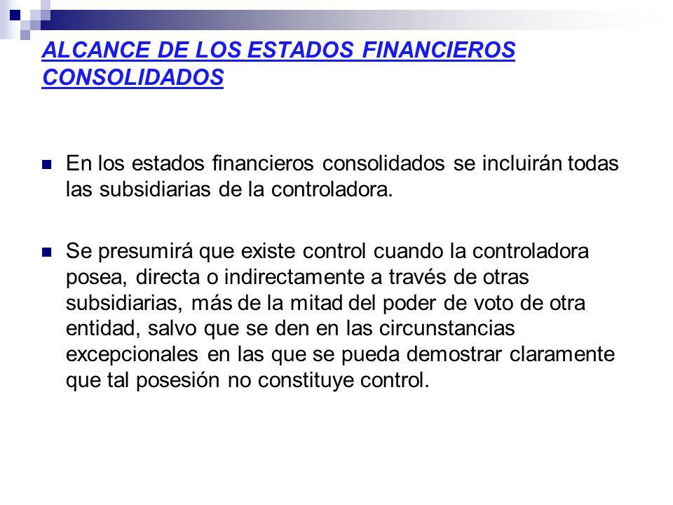 ALCANCE DE LOS ESTADOS FINANCIEROS CONSOLIDADOS En los estados financieros consolidados se incluirán todas las subsidiarias de la controladora. Se pre