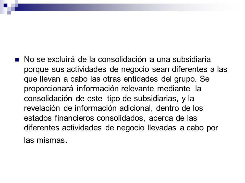 No se excluirá de la consolidación a una subsidiaria porque sus actividades de negocio sean diferentes a las que llevan a cabo las otras entidades del