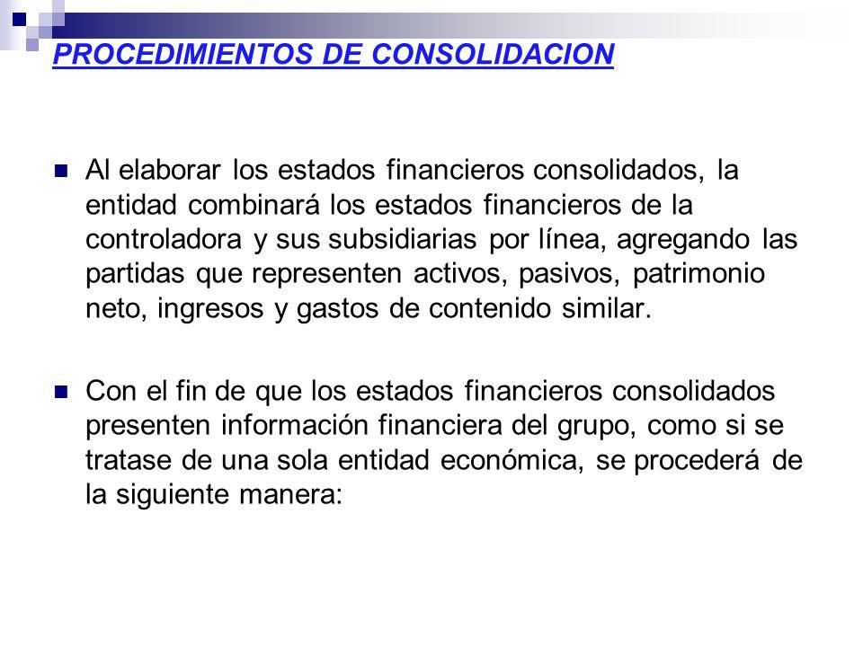 PROCEDIMIENTOS DE CONSOLIDACION Al elaborar los estados financieros consolidados, la entidad combinará los estados financieros de la controladora y su