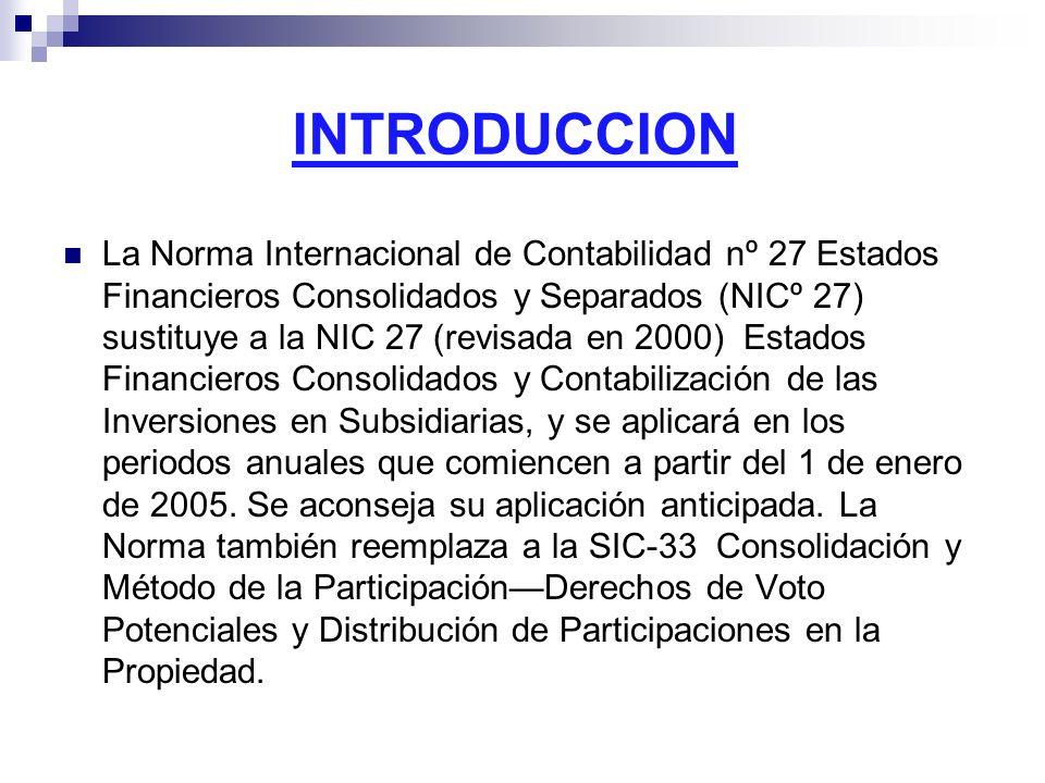 INTRODUCCION La Norma Internacional de Contabilidad nº 27 Estados Financieros Consolidados y Separados (NICº 27) sustituye a la NIC 27 (revisada en 20