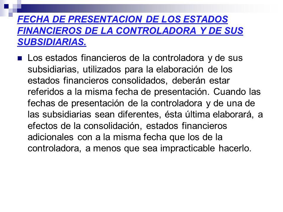 FECHA DE PRESENTACION DE LOS ESTADOS FINANCIEROS DE LA CONTROLADORA Y DE SUS SUBSIDIARIAS. Los estados financieros de la controladora y de sus subsidi