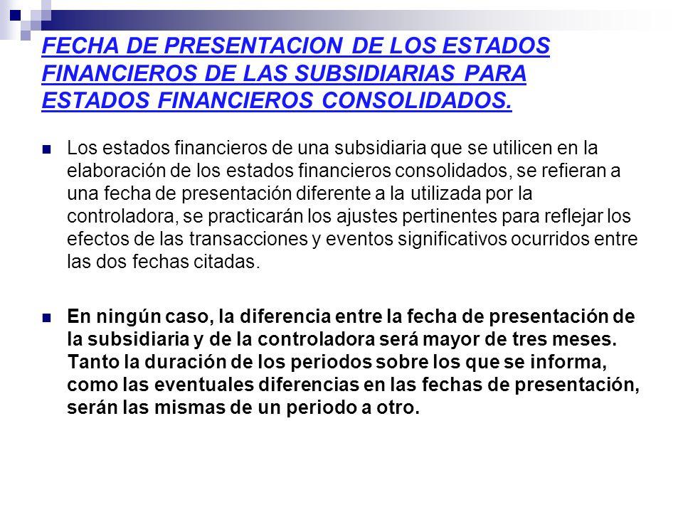 FECHA DE PRESENTACION DE LOS ESTADOS FINANCIEROS DE LAS SUBSIDIARIAS PARA ESTADOS FINANCIEROS CONSOLIDADOS. Los estados financieros de una subsidiaria