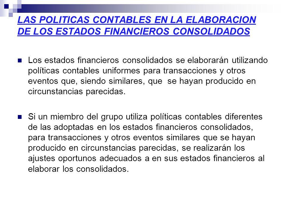 LAS POLITICAS CONTABLES EN LA ELABORACION DE LOS ESTADOS FINANCIEROS CONSOLIDADOS Los estados financieros consolidados se elaborarán utilizando políti