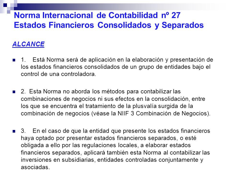 Norma Internacional de Contabilidad nº 27 Estados Financieros Consolidados y Separados ALCANCE 1. Está Norma será de aplicación en la elaboración y pr