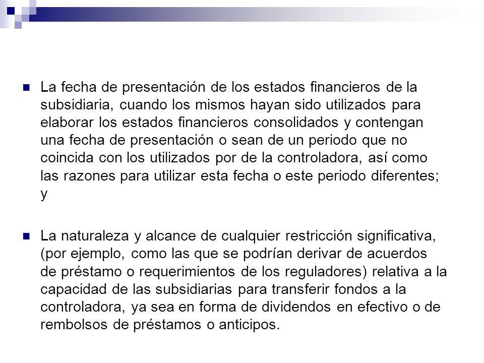 La fecha de presentación de los estados financieros de la subsidiaria, cuando los mismos hayan sido utilizados para elaborar los estados financieros c