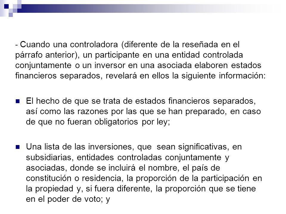 - Cuando una controladora (diferente de la reseñada en el párrafo anterior), un participante en una entidad controlada conjuntamente o un inversor en