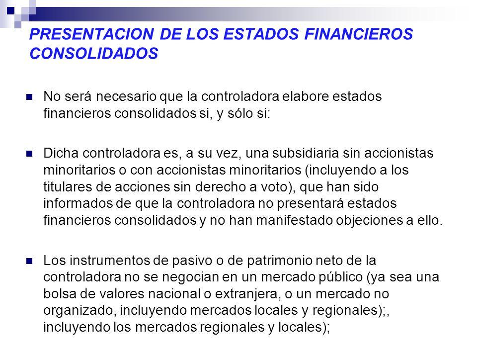 PRESENTACION DE LOS ESTADOS FINANCIEROS CONSOLIDADOS No será necesario que la controladora elabore estados financieros consolidados si, y sólo si: Dic