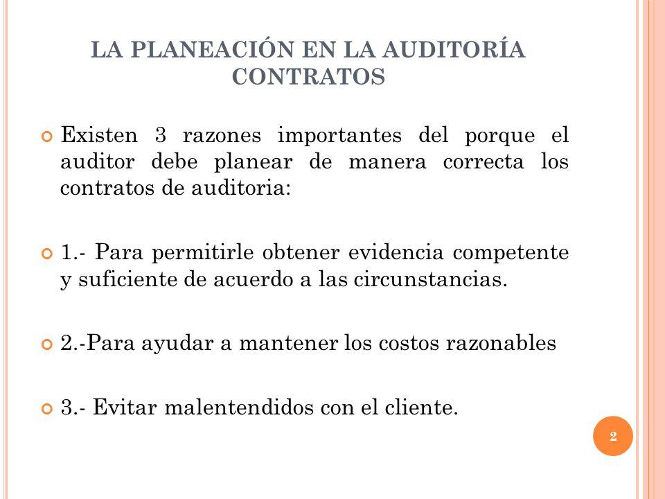 LA PLANEACIÓN EN LA AUDITORÍA CONTRATOS Existen 3 razones importantes del porque el auditor debe planear de manera correcta los contratos de auditoria