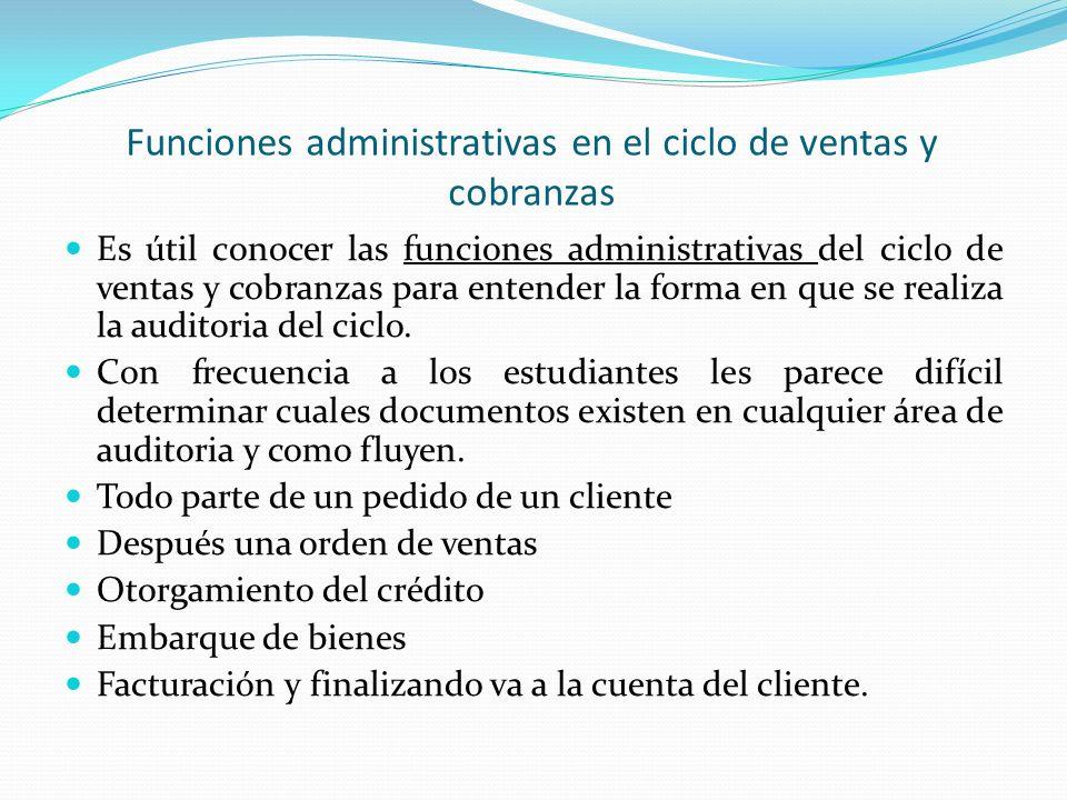 Funciones administrativas en el ciclo de ventas y cobranzas Es útil conocer las funciones administrativas del ciclo de ventas y cobranzas para entende