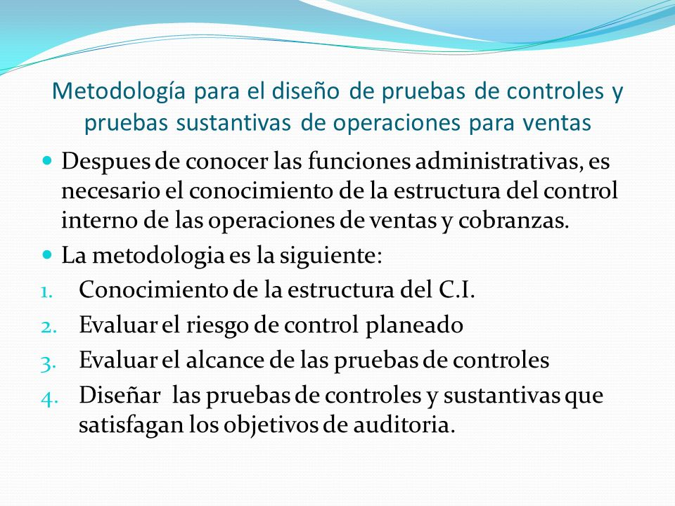 Metodología para el diseño de pruebas de controles y pruebas sustantivas de operaciones para ventas Despues de conocer las funciones administrativas,