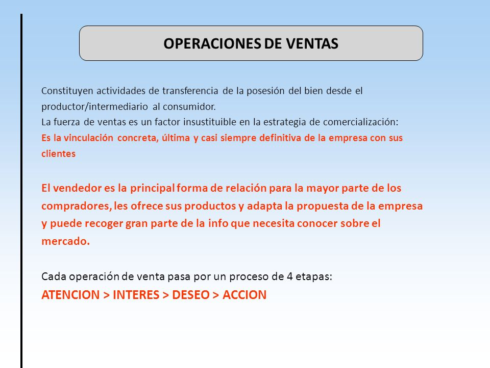 OPERACIONES DE VENTAS Constituyen actividades de transferencia de la posesión del bien desde el productor/intermediario al consumidor. La fuerza de ve