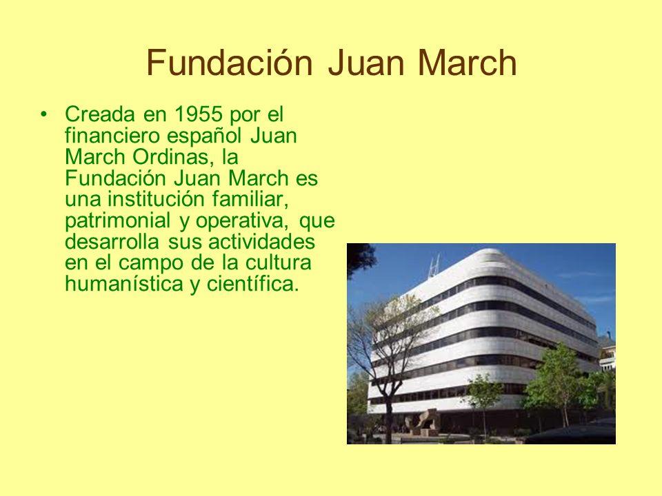 Fundación Juan March Creada en 1955 por el financiero español Juan March Ordinas, la Fundación Juan March es una institución familiar, patrimonial y o