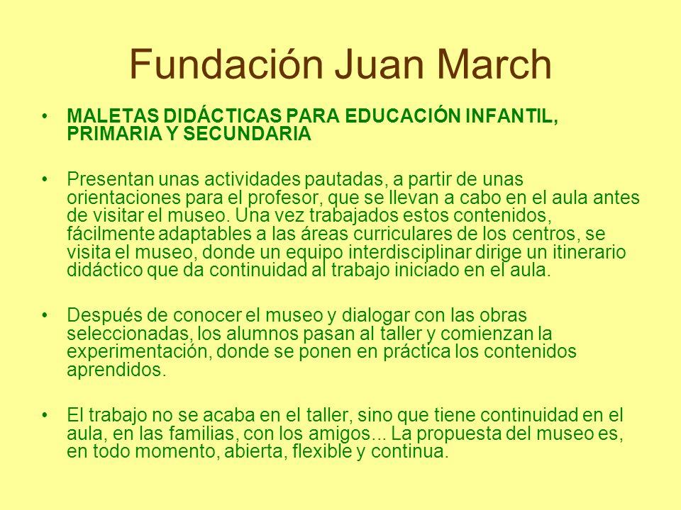 Fundación Juan March MALETAS DIDÁCTICAS PARA EDUCACIÓN INFANTIL, PRIMARIA Y SECUNDARIA Presentan unas actividades pautadas, a partir de unas orientaci