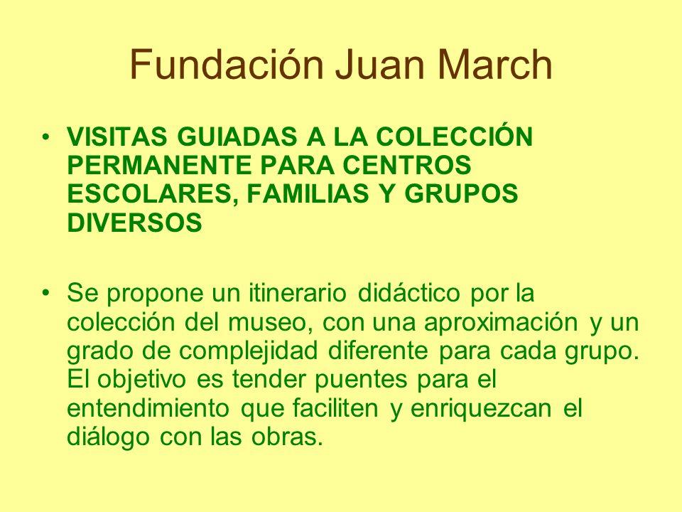 Fundación Juan March VISITAS GUIADAS A LA COLECCIÓN PERMANENTE PARA CENTROS ESCOLARES, FAMILIAS Y GRUPOS DIVERSOS Se propone un itinerario didáctico p