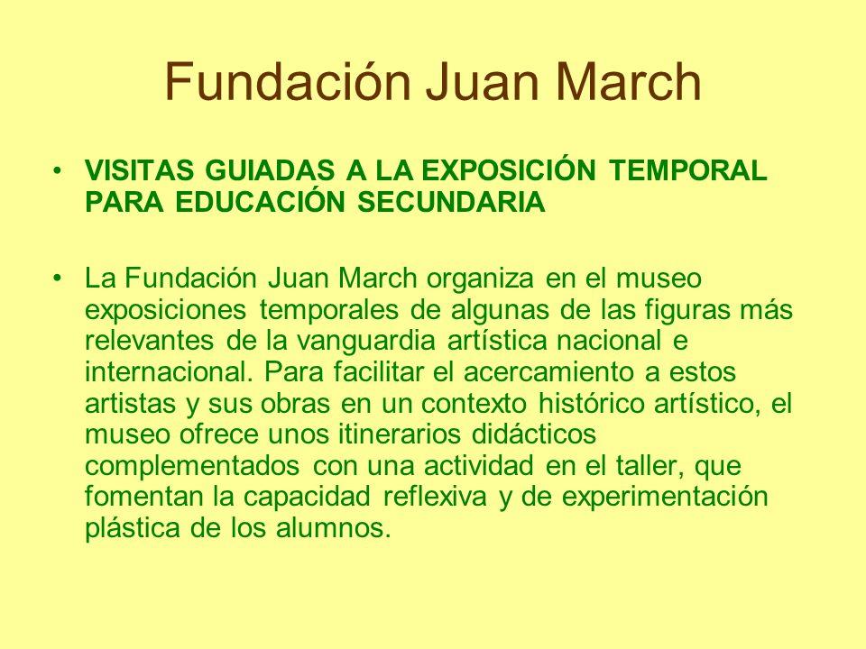 Fundación Juan March VISITAS GUIADAS A LA EXPOSICIÓN TEMPORAL PARA EDUCACIÓN SECUNDARIA La Fundación Juan March organiza en el museo exposiciones temp