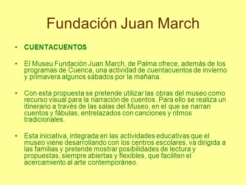 Fundación Juan March CUENTACUENTOS El Museu Fundación Juan March, de Palma ofrece, además de los programas de Cuenca, una actividad de cuentacuentos d