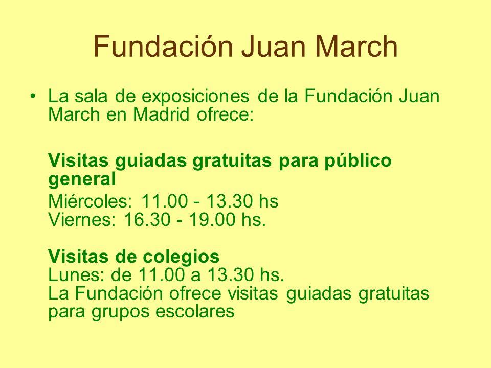 Fundación Juan March La sala de exposiciones de la Fundación Juan March en Madrid ofrece: Visitas guiadas gratuitas para público general Miércoles: 11