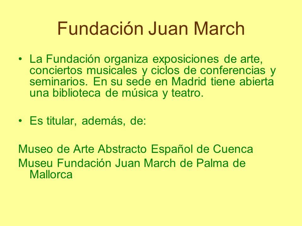 Fundación Juan March La Fundación organiza exposiciones de arte, conciertos musicales y ciclos de conferencias y seminarios. En su sede en Madrid tien