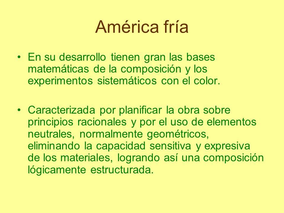 América fría En su desarrollo tienen gran las bases matemáticas de la composición y los experimentos sistemáticos con el color. Caracterizada por plan