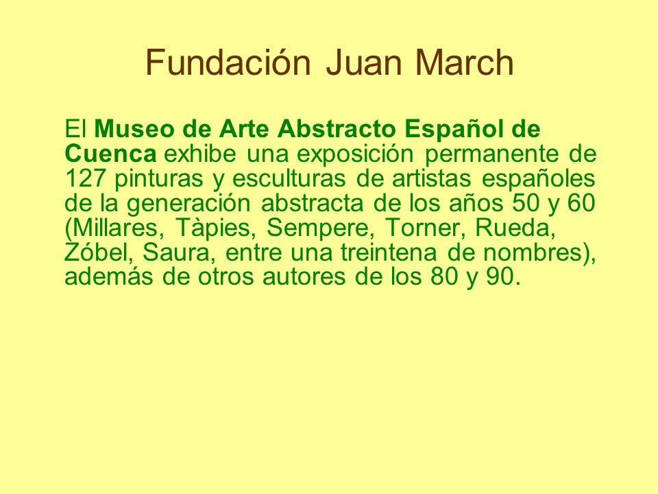Fundación Juan March El Museo de Arte Abstracto Español de Cuenca exhibe una exposición permanente de 127 pinturas y esculturas de artistas españoles