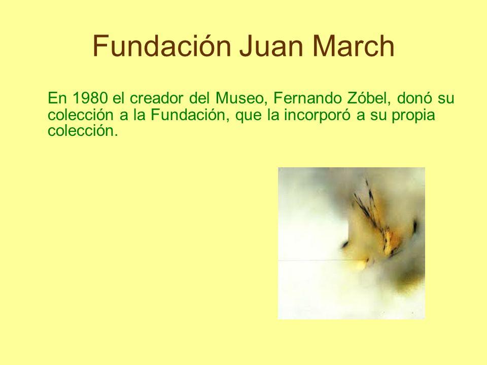 Fundación Juan March En 1980 el creador del Museo, Fernando Zóbel, donó su colección a la Fundación, que la incorporó a su propia colección.