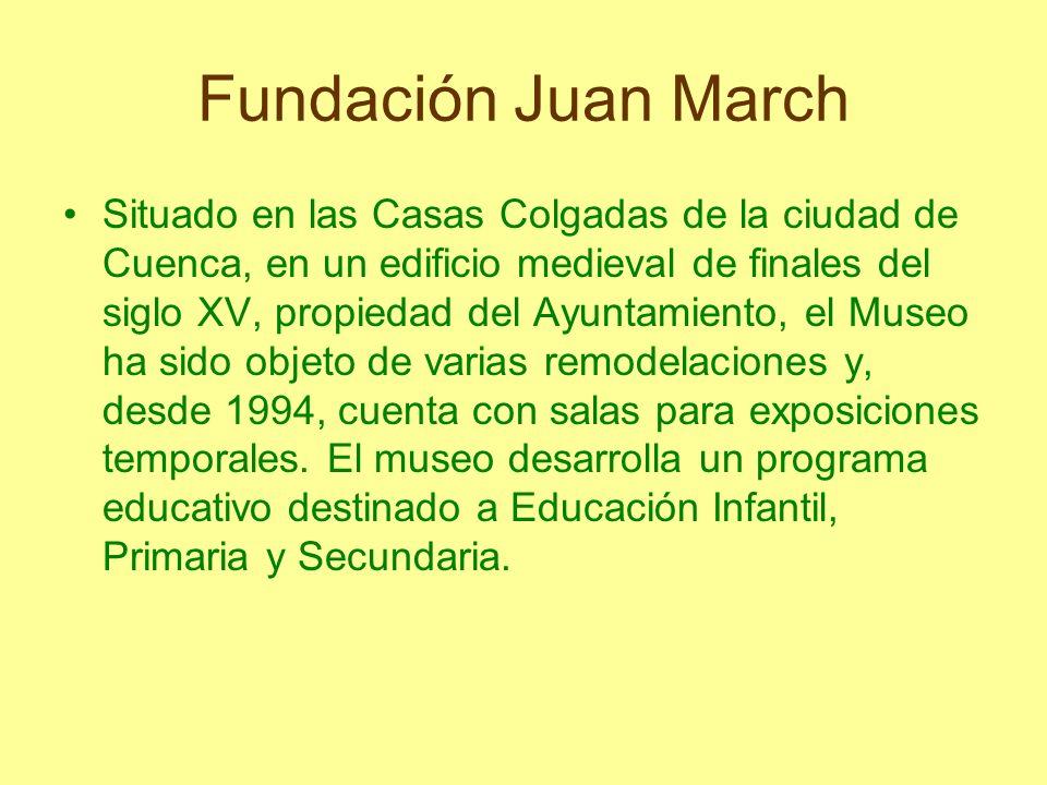 Fundación Juan March Situado en las Casas Colgadas de la ciudad de Cuenca, en un edificio medieval de finales del siglo XV, propiedad del Ayuntamiento