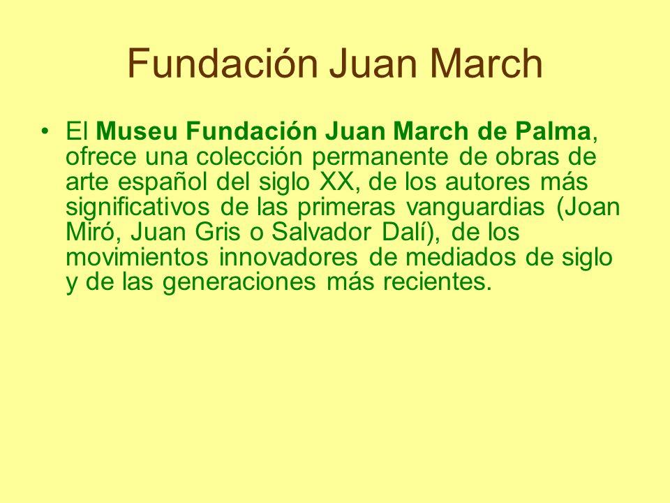 Fundación Juan March El Museu Fundación Juan March de Palma, ofrece una colección permanente de obras de arte español del siglo XX, de los autores más