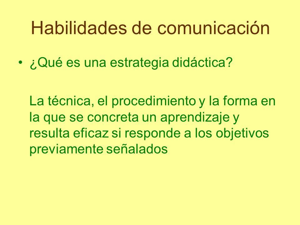 Habilidades de comunicación ¿Qué es una estrategia didáctica? La técnica, el procedimiento y la forma en la que se concreta un aprendizaje y resulta e