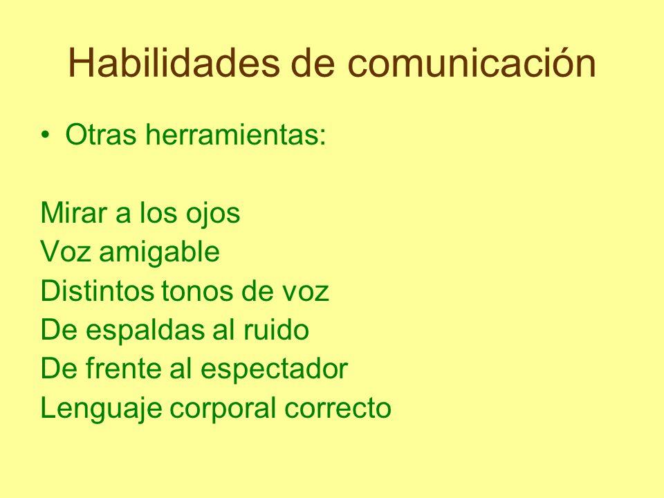 Habilidades de comunicación Otras herramientas: Mirar a los ojos Voz amigable Distintos tonos de voz De espaldas al ruido De frente al espectador Leng