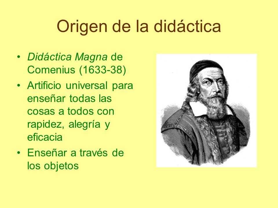 Origen de la didáctica Didáctica Magna de Comenius (1633-38) Artificio universal para enseñar todas las cosas a todos con rapidez, alegría y eficacia