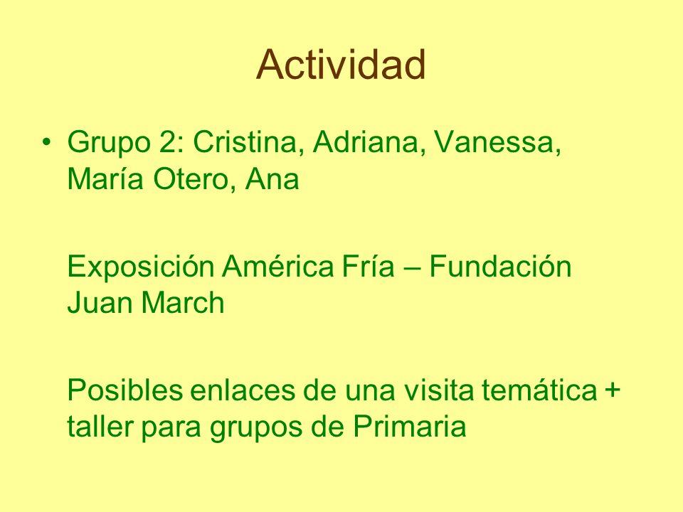 Actividad Grupo 2: Cristina, Adriana, Vanessa, María Otero, Ana Exposición América Fría – Fundación Juan March Posibles enlaces de una visita temática