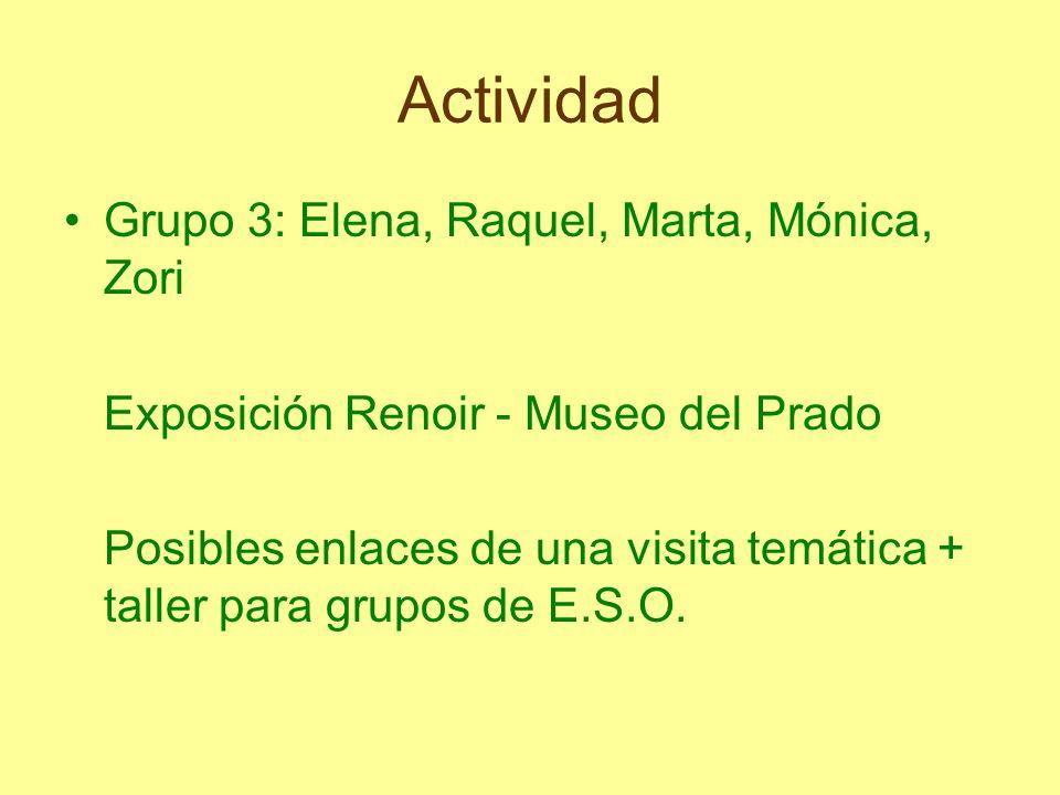 Actividad Grupo 3: Elena, Raquel, Marta, Mónica, Zori Exposición Renoir - Museo del Prado Posibles enlaces de una visita temática + taller para grupos