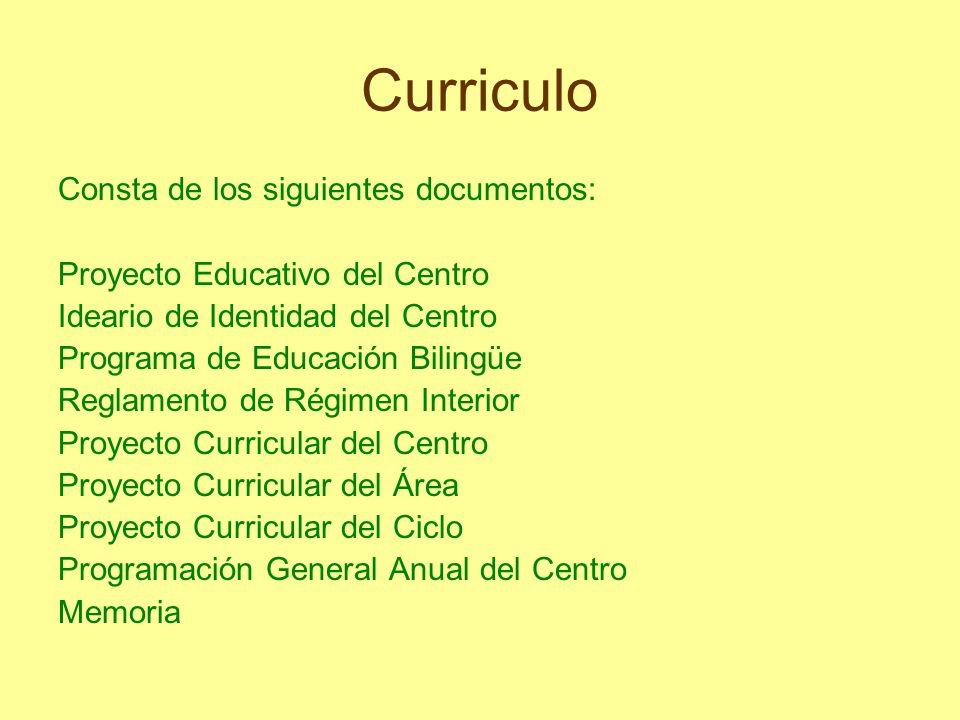 Curriculo Consta de los siguientes documentos: Proyecto Educativo del Centro Ideario de Identidad del Centro Programa de Educación Bilingüe Reglamento
