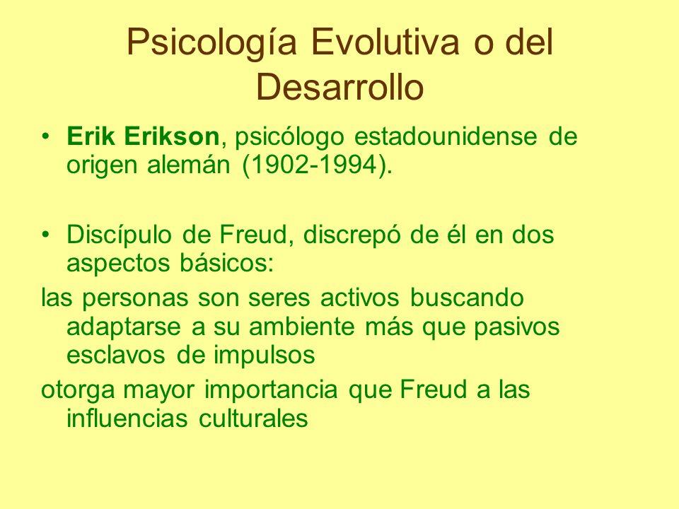 Psicología Evolutiva o del Desarrollo Erik Erikson, psicólogo estadounidense de origen alemán (1902-1994). Discípulo de Freud, discrepó de él en dos a