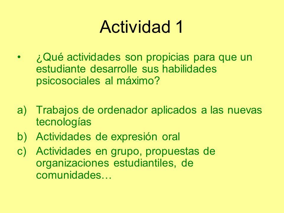 Actividad 1 ¿Qué actividades son propicias para que un estudiante desarrolle sus habilidades psicosociales al máximo? a)Trabajos de ordenador aplicado